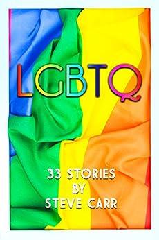 LGBTQ: 33 Short Stories by [Carr, Steve]
