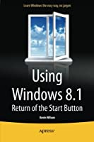 Using Windows 8.1: Return of the Start Button Front Cover