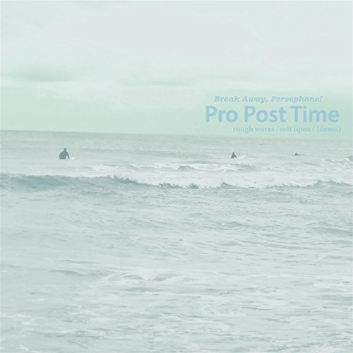 Break Away, Persephone! (Rough Waves, Soft - Waves Rough