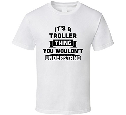 its-a-troller-thing-you-wouldnt-understand-funny-name-t-shirt-l-white