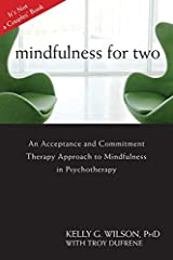 Mindfulness For Two: An Acceptance and Commitment Therapy Approach to Mindfulness in Psychotherapy by Kelly G. Wilson (2011-05-01) Paperback