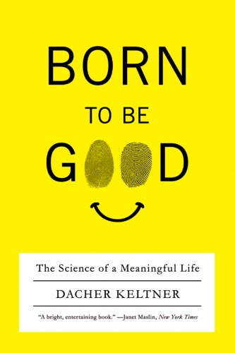 Born to Be Good: The Science of a Meaningful Life: Keltner, Dacher:  8601401183044: Amazon.com: Books