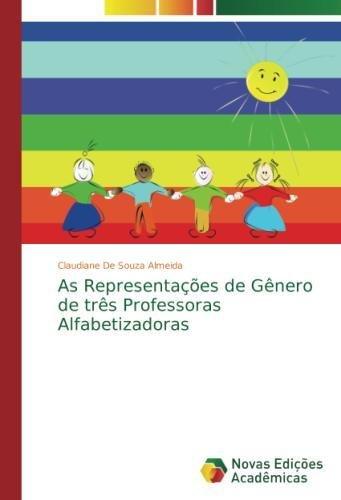 Download As Representações de Gênero de três Professoras Alfabetizadoras (Portuguese Edition) pdf epub
