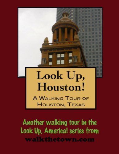 A Walking Tour of Houston, Texas (Look Up, America!)