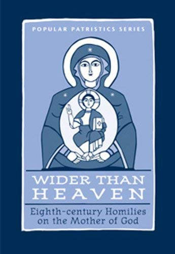 Wider Than Heaven: Eighth-century Homilies on the Mother of God by Mary B. Cunningham