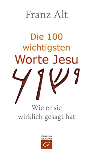 Die 100 wichtigsten Worte Jesu: Wie er sie wirklich gesagt hat Franz ...