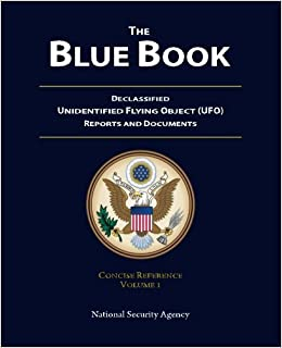 The Blue Book Declassified Unidentified Flying Object Ufo Reports And Documents Concise Reference Volume 1 Agency National Security 9781937258092 Amazon Com Books