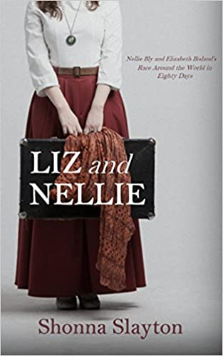 Liz and Nellie: Nellie Bly and Elizabeth Bisland's Race Around the World in Eighty Days
