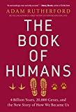 The Book of Humans: 4 Billion Years, 20,000 Genes, and the New Story of How We Became Us (English Edition)