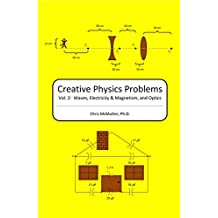 Creative Physics Problems: Waves, Electricity & Magnetism, And Optics (Volume 2)
