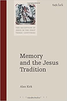 Memory and the Jesus Tradition (The Reception of Jesus in the First Three Centuries)