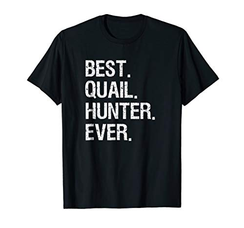 Quail Hunting T-Shirt Gift - Funny Best Hunter