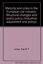 Maturity and crisis in the European car industry: Structural changes and public policy (Industrial adjustment and policy)