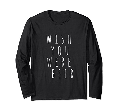 Unisex Funny Quote Sarcastic Wish You Were Beer Long Sleeve Large Black (Long Beer Were Sleeve)