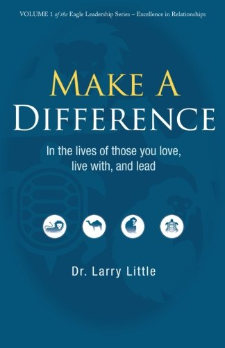 Make A Difference: In the Lives of those you Love, Live with, and Lead (Volume 1)