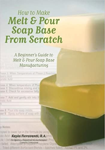 How to Make Melt & Pour Soap Base from Scratch: A Beginner's Guide to Melt  & Pour Soap Base Manufacturing: Mrs. Kayla Fioravanti R.A., Lesley Anne  Craig, ...