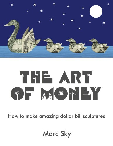 The Art of Money: How to make amazing dollar bill sculptures