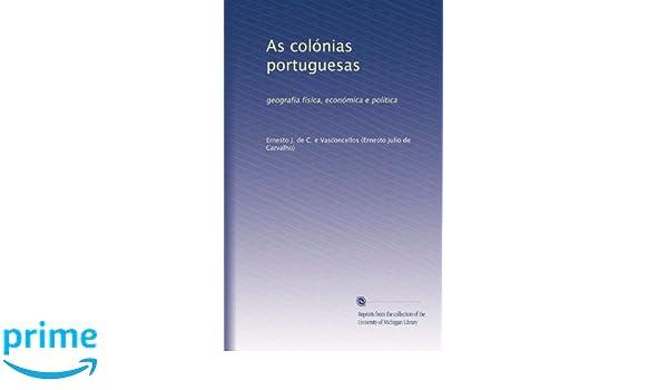 As colónias portuguesas: geografia física, económica e política (Portuguese Edition): Ernesto J. de C. e Vasconcellos: Amazon.com: Books