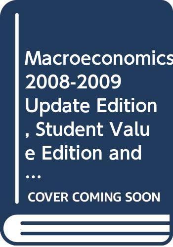 Macroeconomics 2008-2009 Update Edition, Student Value Edition and Macroeconomics Sixth Edition Update Booklet 2008-2009