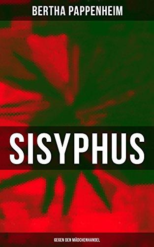 Bertha Pappenheim - Sisyphus: Gegen den Mädchenhandel: Eine Studie über Mädchenhandel und Prostitution in Osteuropa und dem Orient (German Edition)