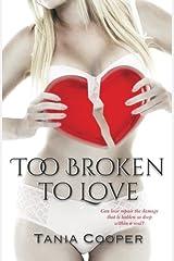 Too Broken To Love: Book one of The Broken series (Volume 1) Paperback