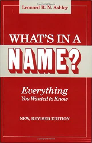 Whats In A Name Everything You Wanted To Know Revised Edition