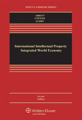 International Intellectual Property Integrated World Economy, 2nd Edition (Aspen Casebook Series)