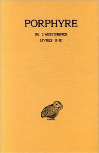 De l'Abstinence, tome 2, livres II-III Broché – 1 janvier 1980 Porphyre J. Bouffartigue M. Patillon De l' Abstinence