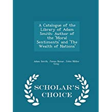 A Catalogue of the Library of Adam Smith: Author of the 'Moral Sentiments' and 'The Wealth of Nations' - Scholar's Choice Edition