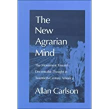 The New Agrarian Mind: The Movement Toward Decentralist Thought in Twentieth-Century America by Allan C. Carlson (2000-03-17)