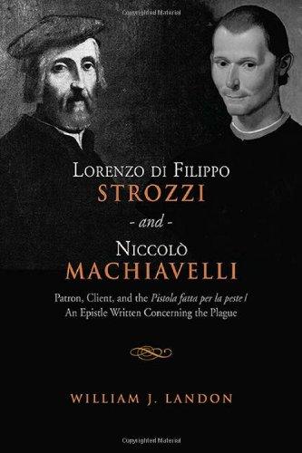 Download Lorenzo di Filippo Strozzi and Niccolo Machiavelli: Patron, Client, and the Pistola fatta per la peste/An Epistle Written Concerning the Plague (Toronto Italian Studies) pdf epub