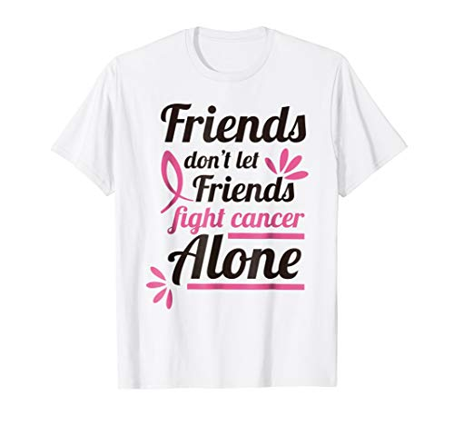 Friends dont Let Friends Fight Breast Cancer Alone ()