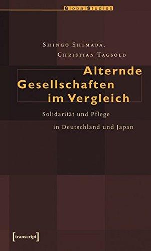 Alternde Gesellschaften im Vergleich: Solidarität und Pflege in Deutschland und Japan (Global Studies)