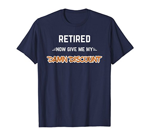 Retired Now Give Me My Damn Discount Retirement Humor (Retired Damn Discount)
