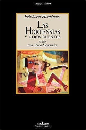 Las Hortensias y Otros Cuentos (Spanish Edition) by Hernandez, Felisberto, Hernaandez, Felisberto (2011)