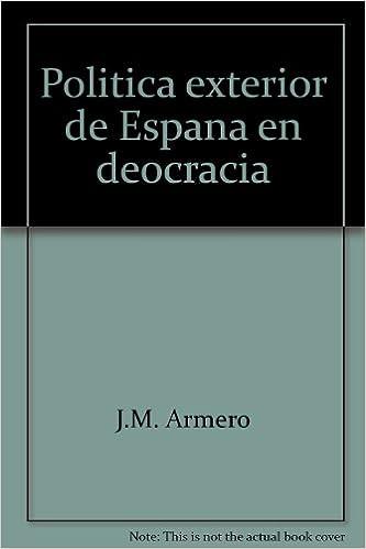 Politica exterior de Espana en deocracia: Amazon.es: J.M. Armero ...