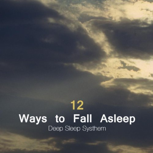 12 Ways to Fall Asleep - Deep Sleep Systhem and Natural Sleep Aid With Sleep Music, Nature Sounds, Natural White Noise and Sounds of Nature