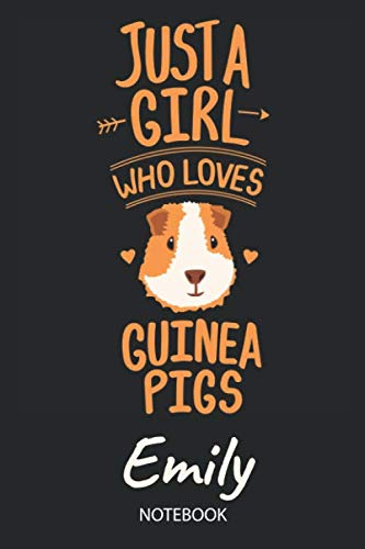 Just A Girl Who Loves Guinea Pigs - Emily - Notebook: Cute Blank Lined Personalized & Customized Guinea Pig Name School Notebook / Journal for Girls & ... School, Birthday, Christmas & Name Day Gift.