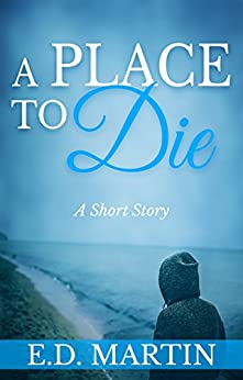 A Place to Die: A Short Story by [Martin, E.D.]