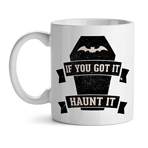 If You Got It Haunt It Funny Authentic Ghost Cool Unique Popular Office Tea Coffee Gift Cup Mug