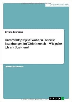 Unterrichtsprojekt: Wohnen - Soziale Beziehungen im Wohnbereich - Wie gehe ich mit Streit um? (German Edition)