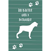 Life is Better with a Rottweiler: Blank and Lined Dog Lover Journal/Notebook for Walking, Sketches, Record Keeping, Training, or Gift
