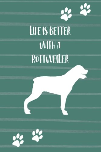 Download Life is Better with a Rottweiler: Blank and Lined Dog Lover Journal/Notebook for Walking, Sketches, Record Keeping, Training, or Gift pdf
