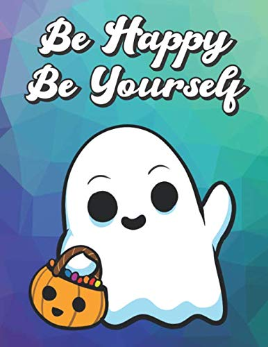 Be Happy Be Yourself: Cute White Ghost with Halloween Trick or Treat Candy, Wide Ruled Lined Notebook for School Class Notes]()
