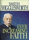 Ever Increasing Faith, Smith Wigglesworth, 0883686333