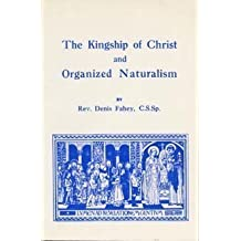 The Kingship of Christ and Organized Naturalism by Denis Fahey (1943-01-01)