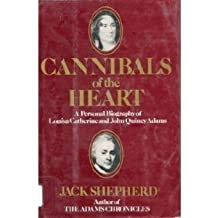 Cannibals of the Heart: A Personal Biography of Louisa Catherine and John Quincy Adams