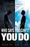 Who Says You Can't? You Do, Daniel George Chidiac, 0987166506