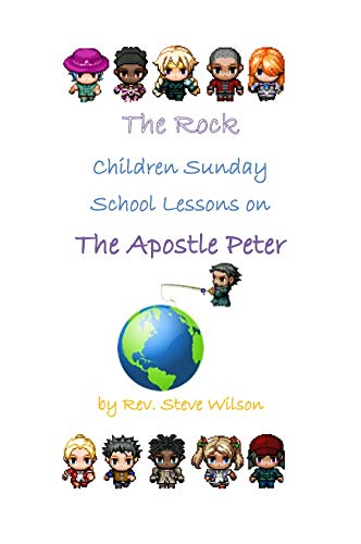 The Rock: Children Sunday School Lessons on the Apostle Peter by [Wilson, Rev. Stephen R.]