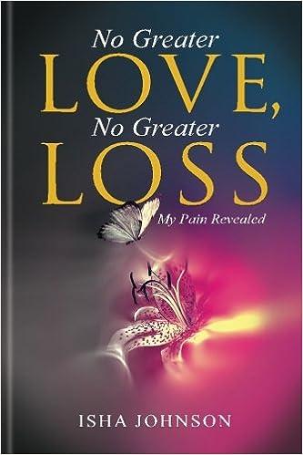No Greater Love No Greater Loss My Pain Revealed Isha Johnson